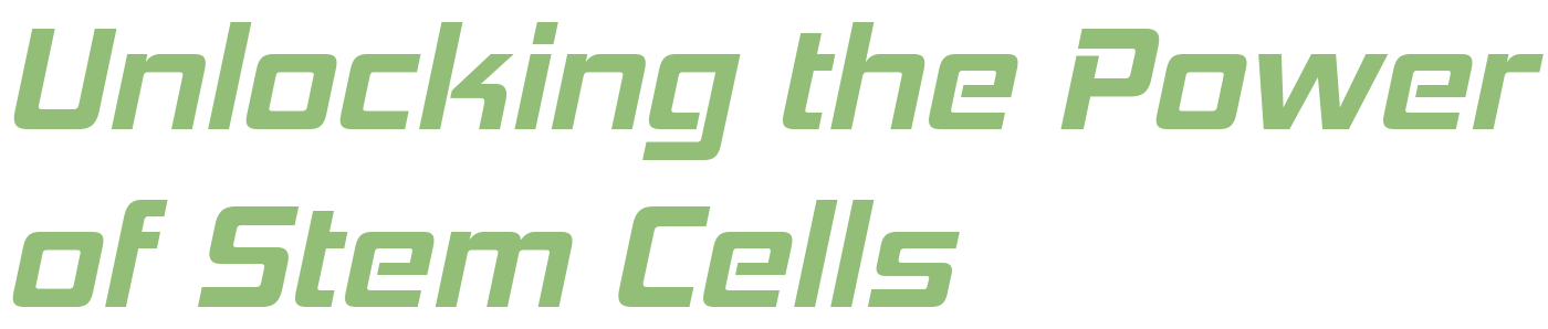 Unlocking the Power of Stem Cells