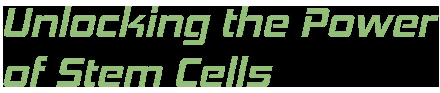 Unlocking the Power of Stem Cells